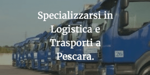 Specializzarsi in Logistica e Trasporti a Pescara: il master online.