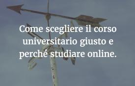 Come scegliere il corso universitario giusto e perché studiare online.