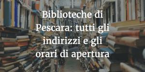 Biblioteche di Pescara: tutti gli indirizzi e gli orari di apertura